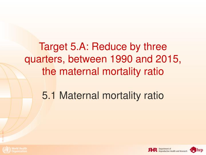 Target 5 a reduce by three quarters between 1990 and 2015 the maternal mortality ratio