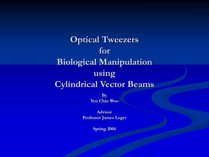 optical tweezers for biological manipulation using cylindrical vector beams n.