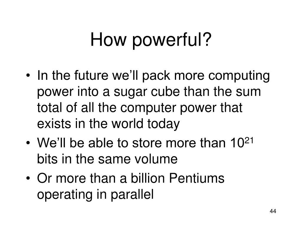 How powerful?