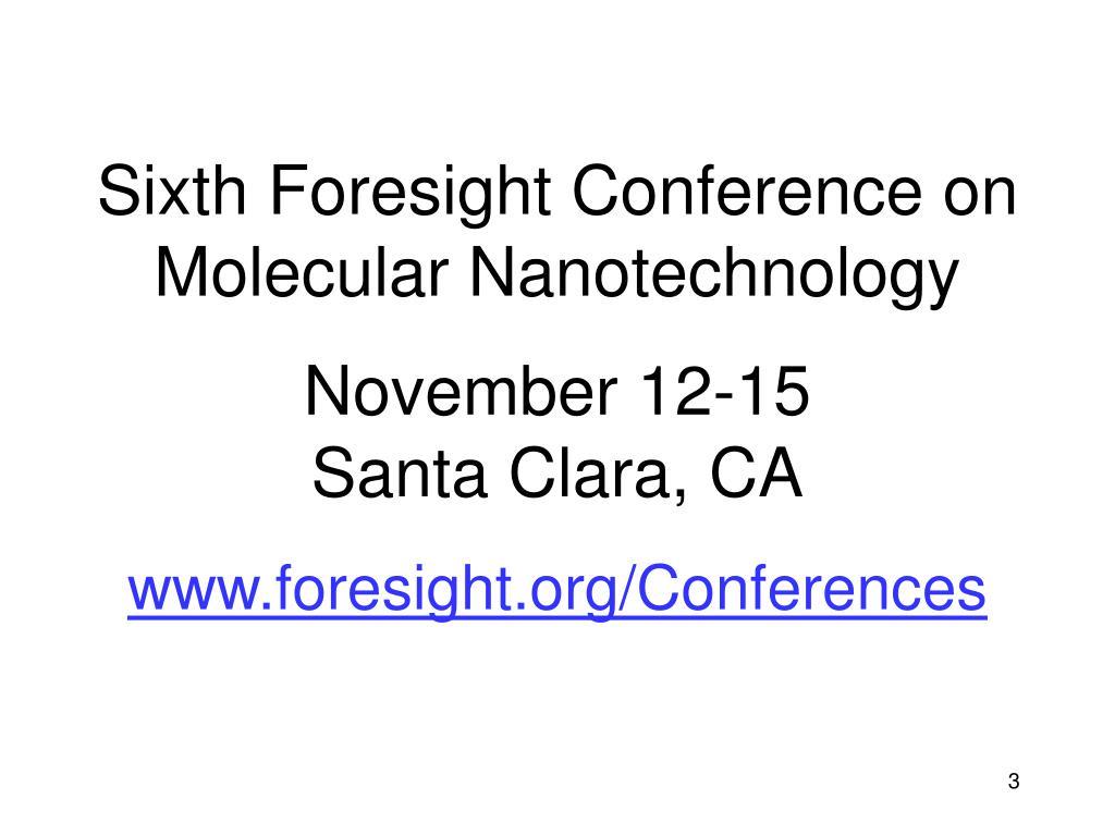Sixth Foresight Conference on Molecular Nanotechnology