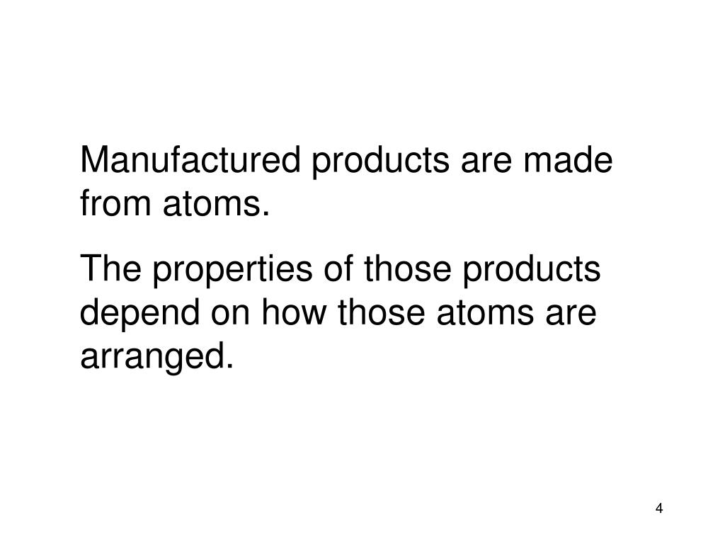 Manufactured products are made from atoms.