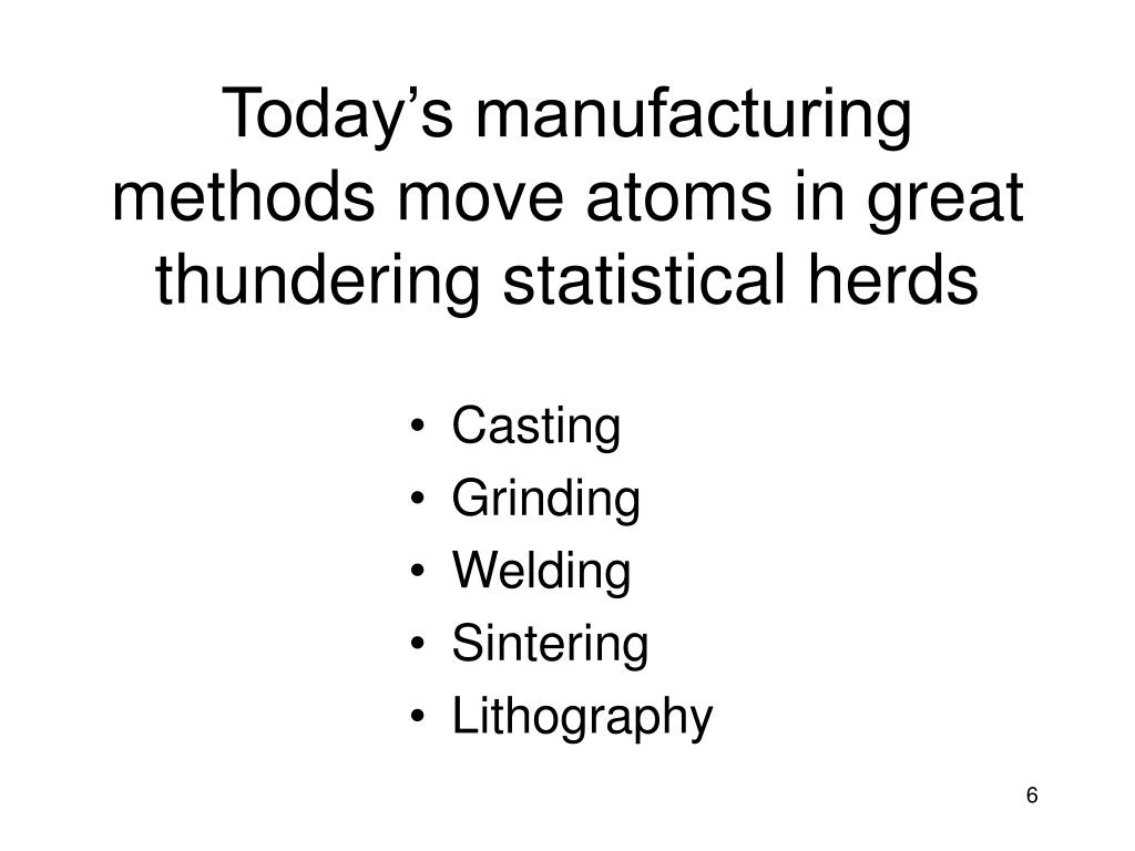 Today's manufacturing methods move atoms in great thundering statistical herds