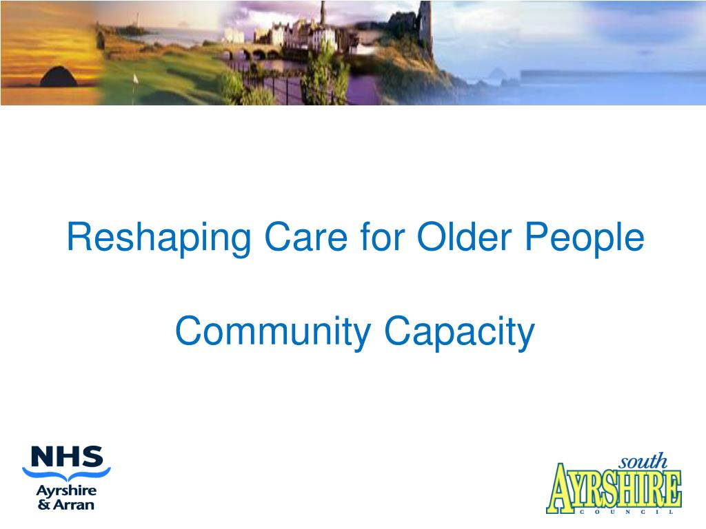 reshaping care for older people community capacity l.