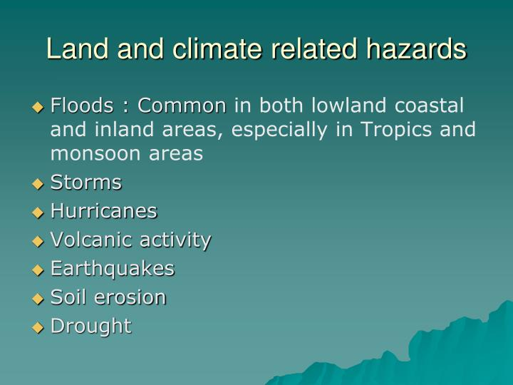 Land and climate related hazards