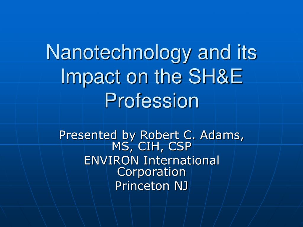 nanotechnology and its impact on the sh e profession l.