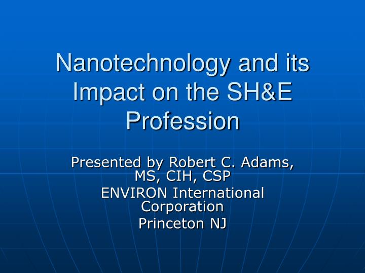 nanotechnology and its impact on the sh e profession n.
