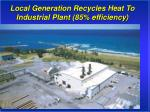 local generation recycles heat to industrial plant 85 efficiency