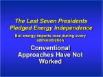 the last seven presidents pledged energy independence