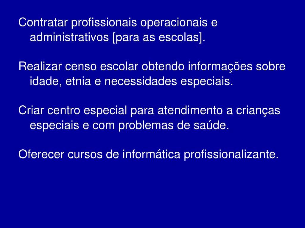 Contratar profissionais operacionais e administrativos [para as escolas].
