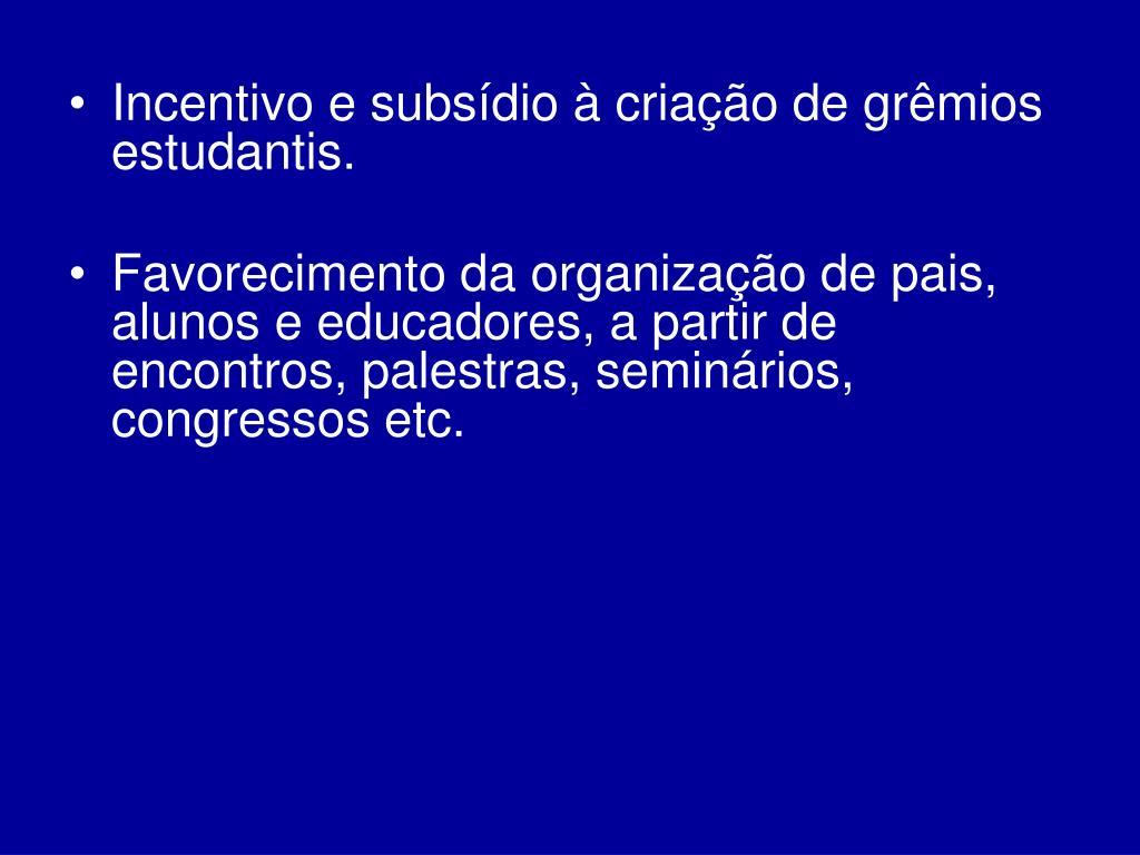 Incentivo e subsídio à criação de grêmios estudantis.