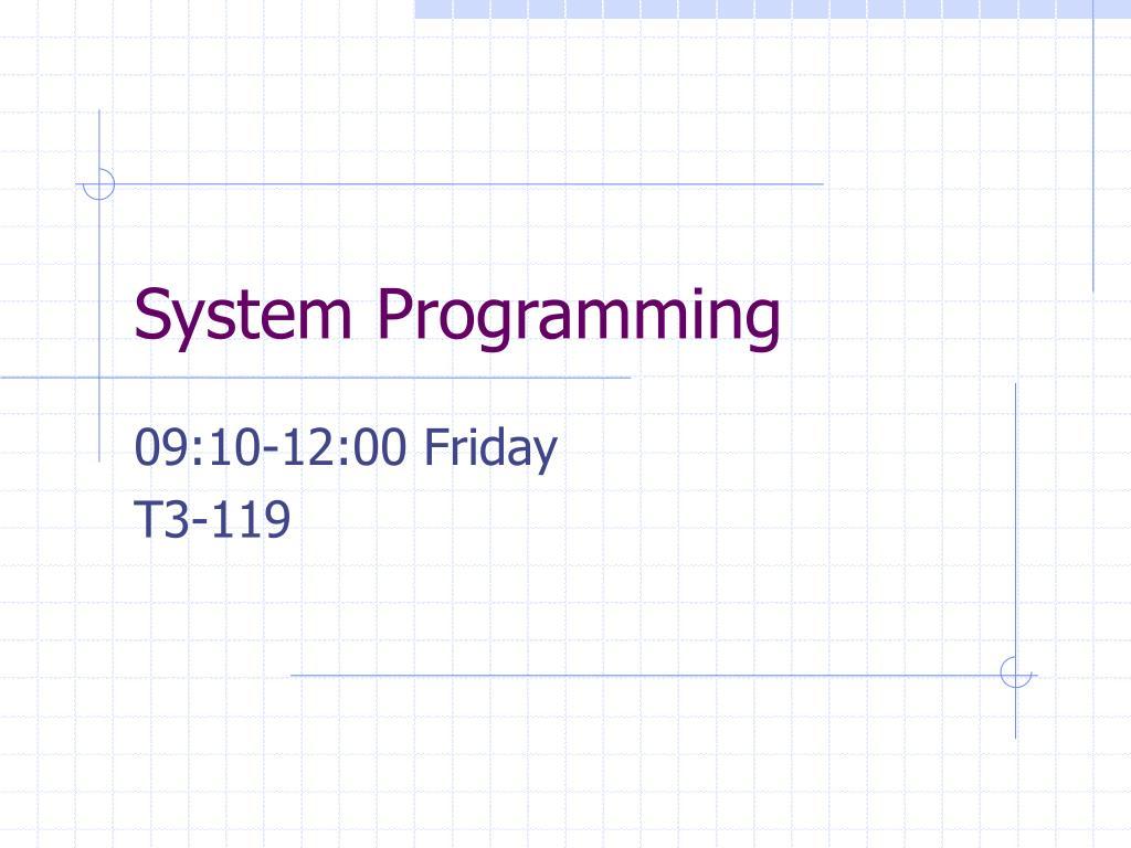 Ppt - System Programming Powerpoint Presentation