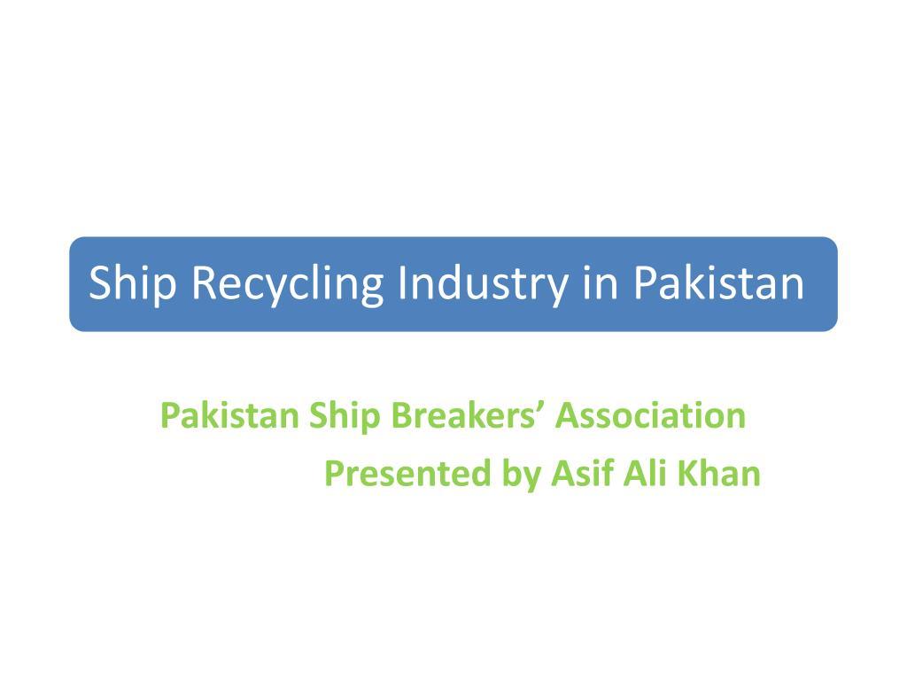pakistan ship breakers association presented by asif ali khan l.