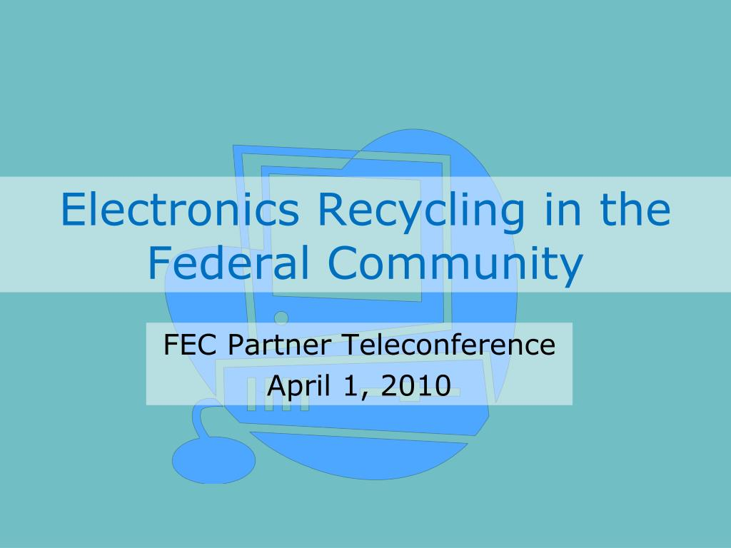 electronics recycling in the federal community l.