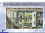 seven new large aircraft gates will be added to tbit by august 2012