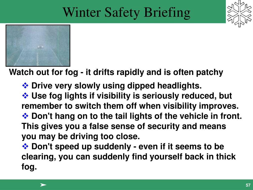 Watch out for fog - it drifts rapidly and is often patchy