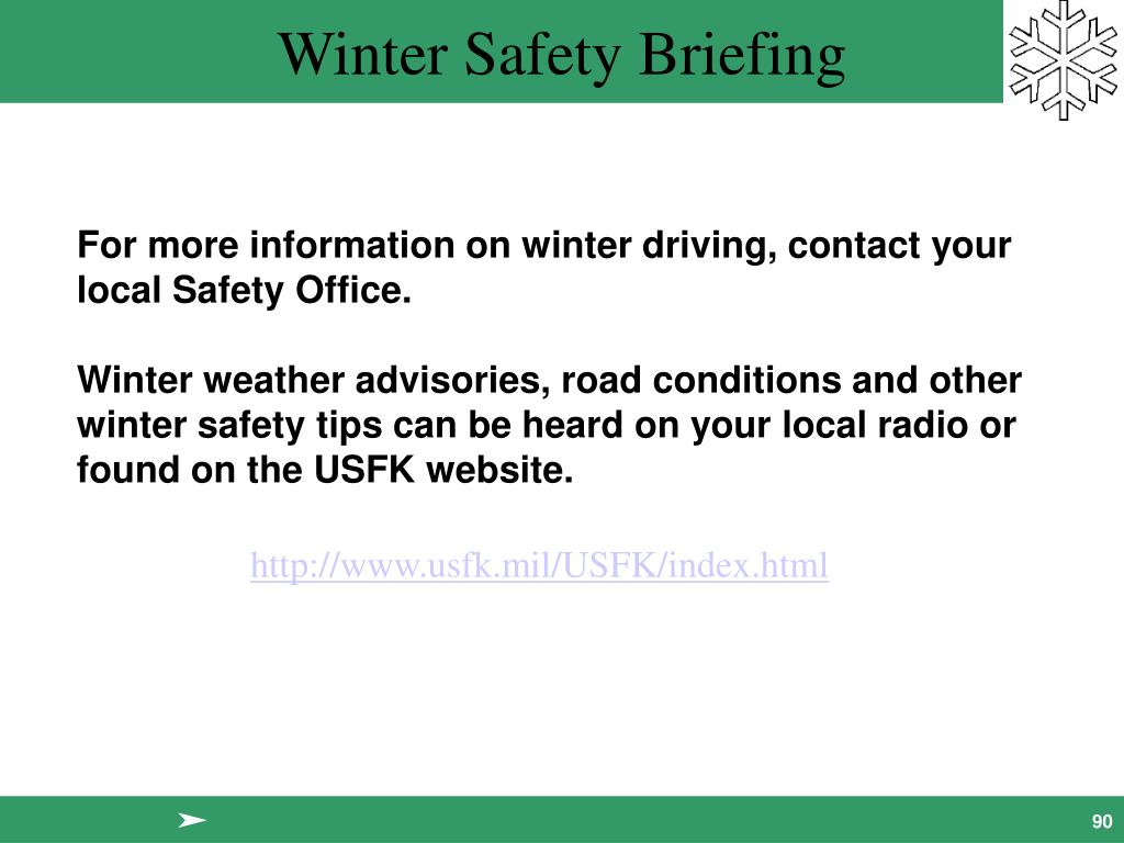 For more information on winter driving, contact your local Safety Office.