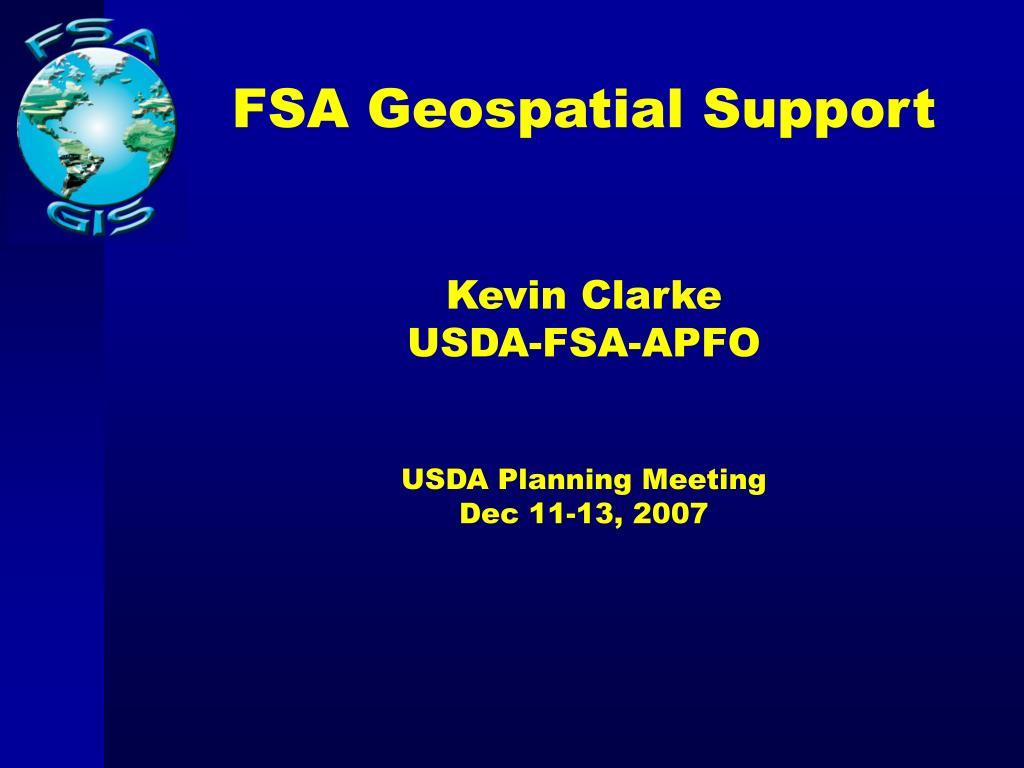 fsa geospatial support kevin clarke usda fsa apfo usda planning meeting dec 11 13 2007 l.