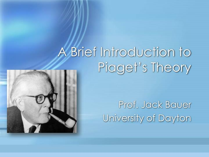 A brief introduction to piaget s theory