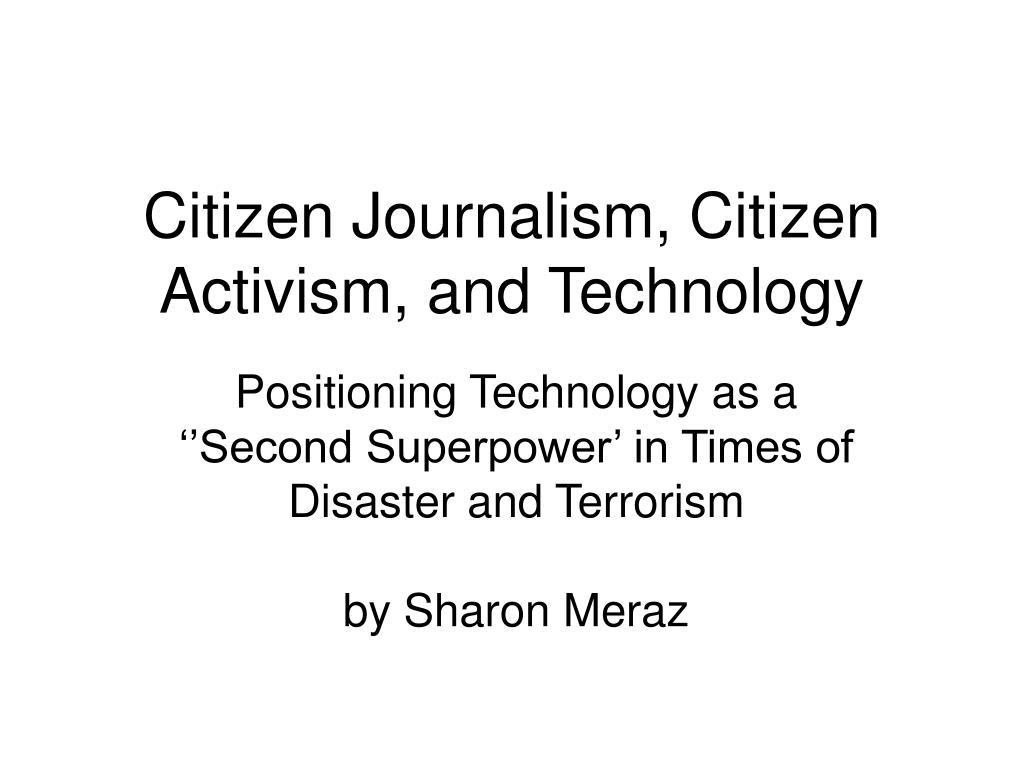 citizen journalism citizen activism and technology l.