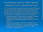 coordinating care for better mental substance use and general care