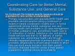 coordinating care for better mental substance use and general care22