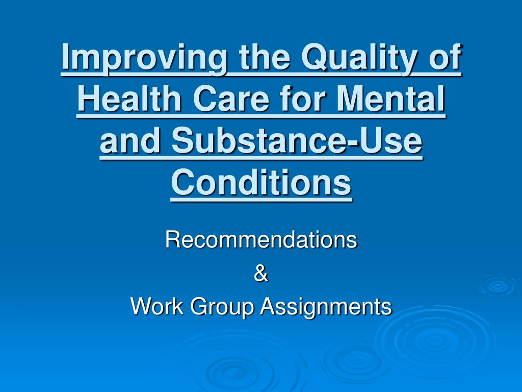 improving the quality of health care for mental and substance use conditions l.