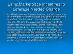 using marketplace incentives to leverage needed change