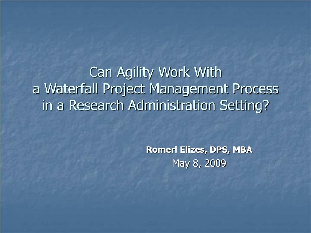 can agility work with a waterfall project management process in a research administration setting l.