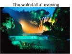 the waterfall at evening