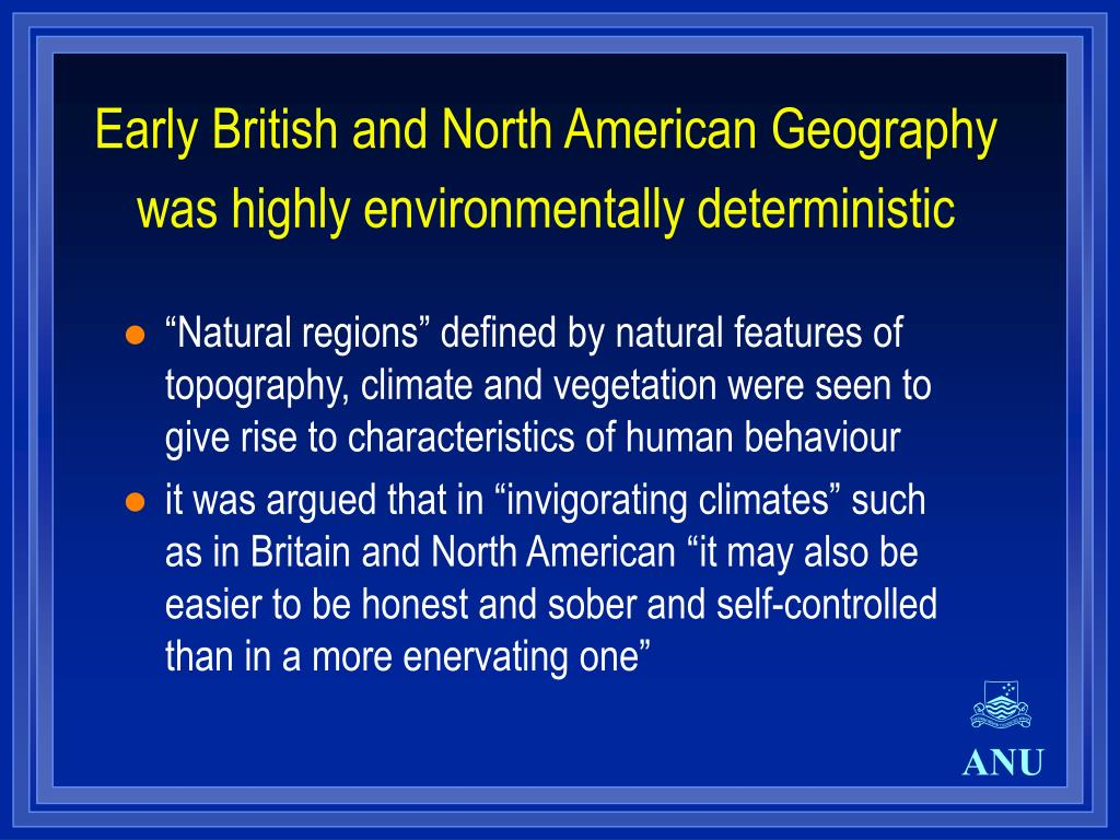 Early British and North American Geography was highly environmentally deterministic