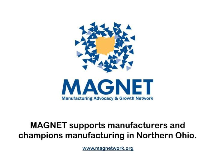 Magnet supports manufacturers and champions manufacturing in northern ohio