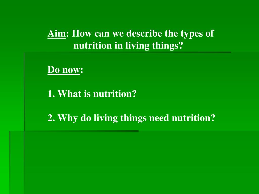 PPT - Aim : How can we describe the types of nutrition in