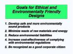 goals for ethical and environmentally friendly designs