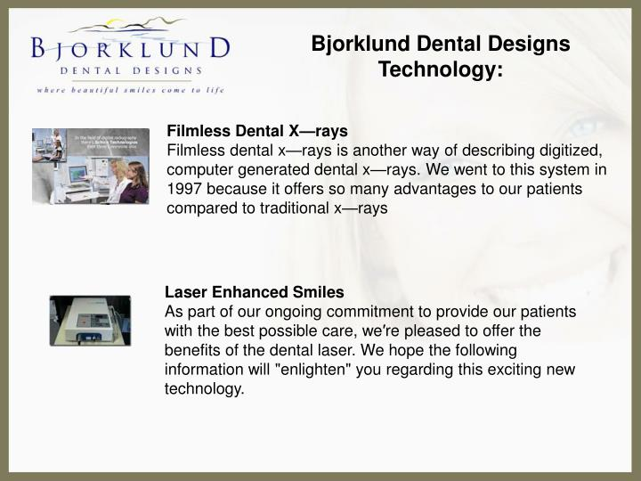 Bjorklund Dental Designs Technology: