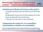 hemorragia digestiva aguda no por varices tratamiento farmacol gico