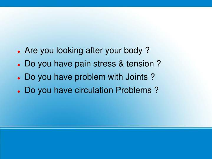 Are you looking after your body ?