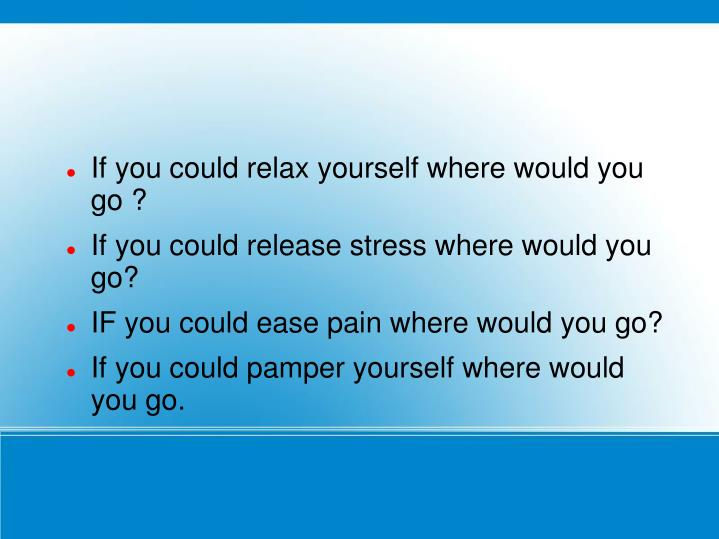 If you could relax yourself where would you go ?