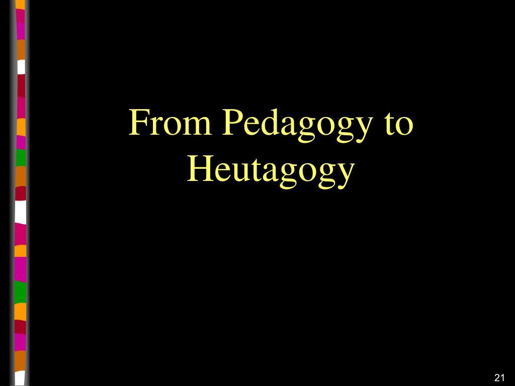 From Pedagogy to Heutagogy