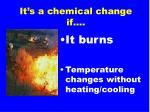 it s a chemical change if