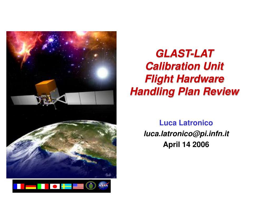 glast lat calibration unit flight hardware handling plan review l.
