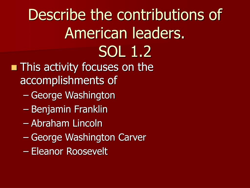 Describe the contributions of American leaders.