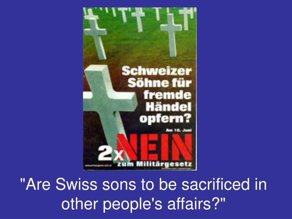 """""""Are Swiss sons to be sacrificed in other people's affairs?"""""""