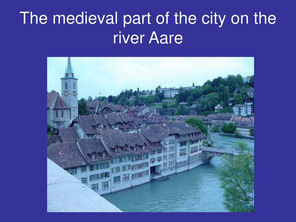 The medieval part of the city on the river Aare