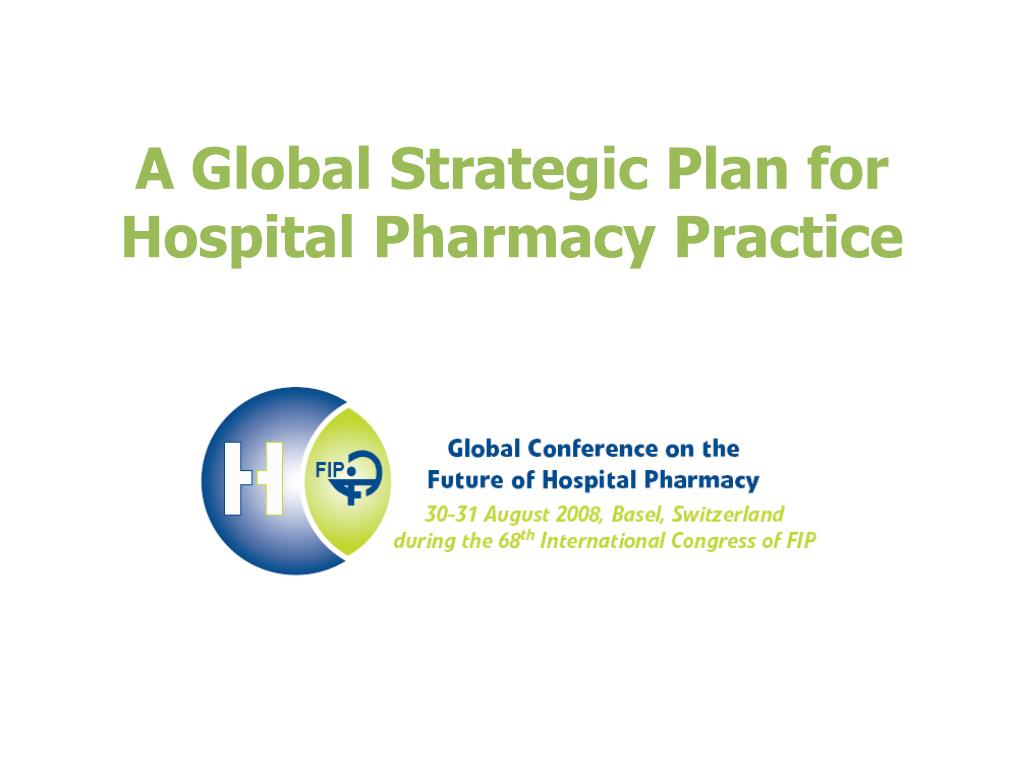 a global strategic plan for hospital pharmacy practice l.