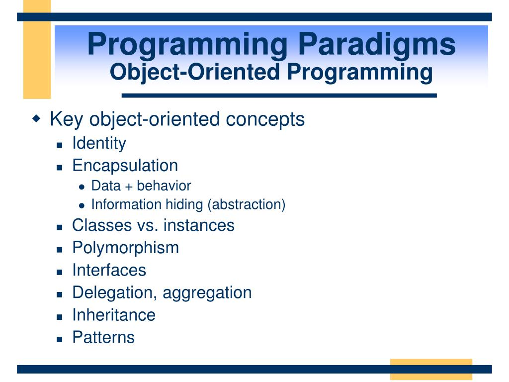 object oriented programming paradigm Programming paradigms and the procedural paradox programming paradigms are different perspectives on saying that's not real object-oriented programming.