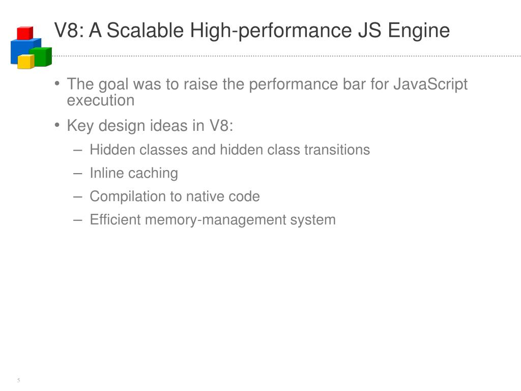 V8: A Scalable High-performance JS Engine