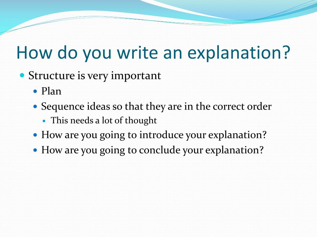 write an explanation of how you Consider an explanation of the form, a implies b which, in turn,  also do not write about what you expect or about what you think you reader might expect 11).