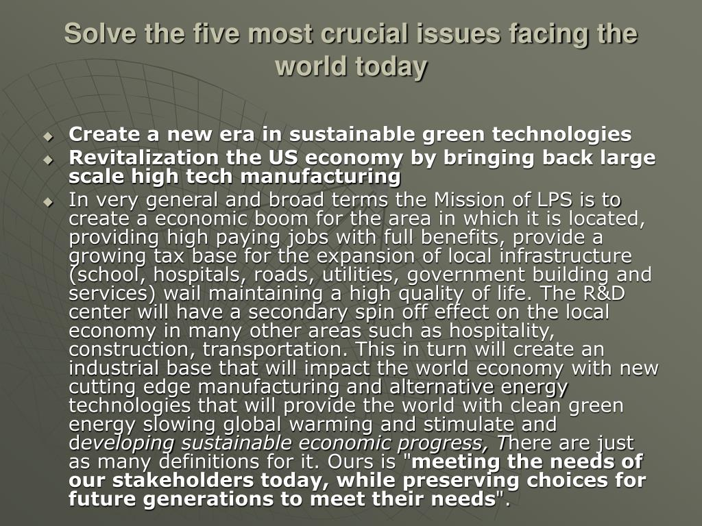 Solve the five most crucial issues facing the world today