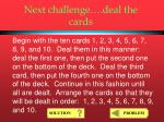 next challenge deal the cards