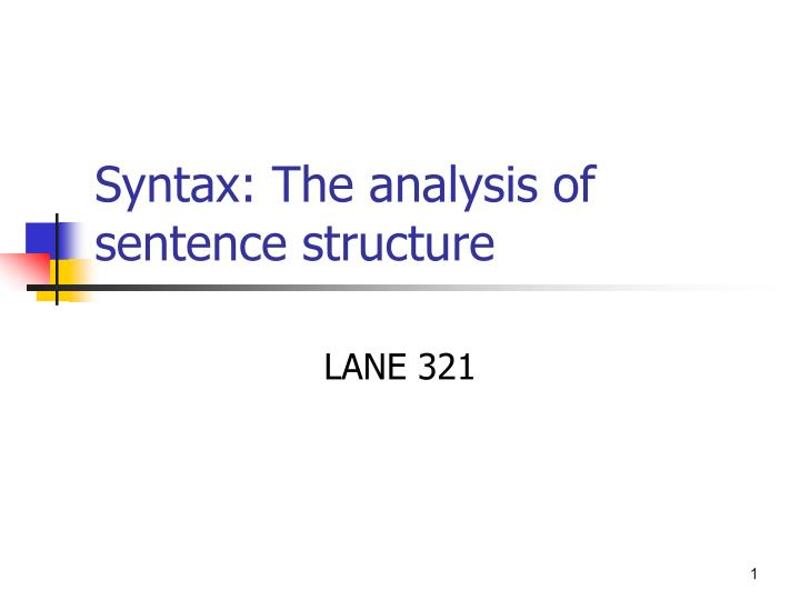 Syntax the analysis of sentence structure